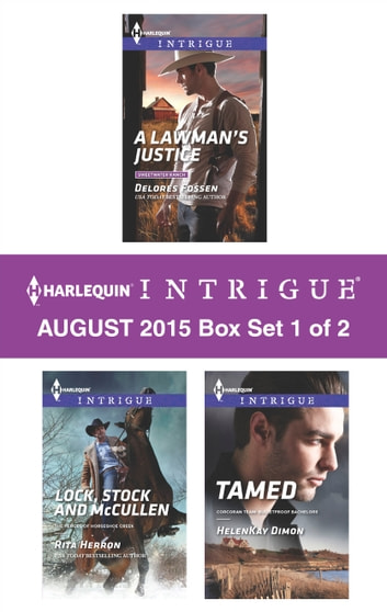 Harlequin Intrigue August 2015 - Box Set 1 of 2 - A Lawman's Justice\Lock, Stock and McCullen\Tamed ebook by Delores Fossen,Rita Herron,HelenKay Dimon
