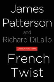 French Twist - A Detective Luc Moncrief Story ebook by James Patterson,Richard DiLallo