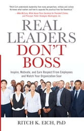 Real Leaders Don't Boss ebook by Ritch K. Eich