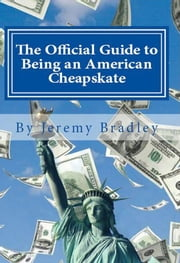 The Official Guide to Being an American Cheapskate ebook by Jeremy Bradley