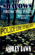 Shadows From the Past ebook by Ashley Dawn