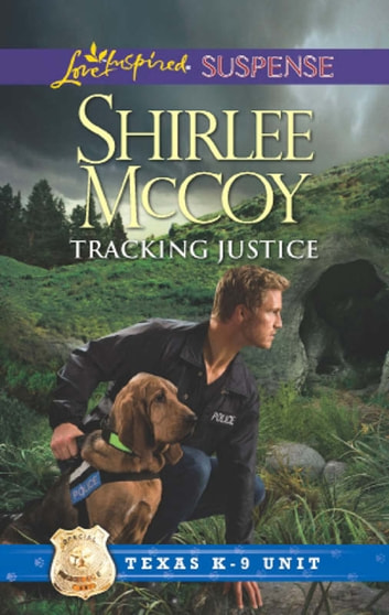 Tracking Justice (Mills & Boon Love Inspired Suspense) (Texas K-9 Unit, Book 1) ebook by Shirlee McCoy