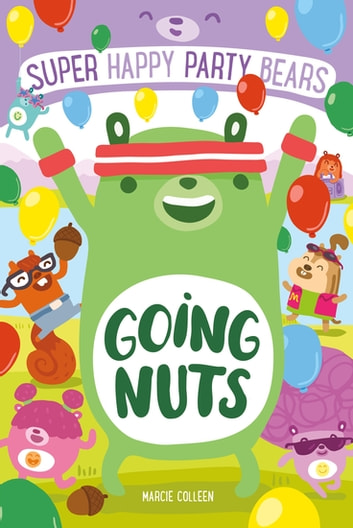 Super Happy Party Bears: Going Nuts ebook by Marcie Colleen