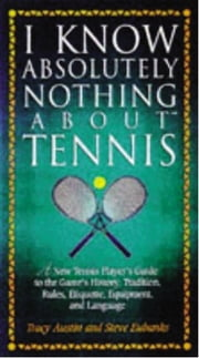 I Know Nothing About Tennis ebook by Steve Eubanks