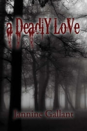 A Deadly Love ebook by Jannine Gallant