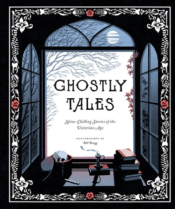Ghostly Tales - Spine-Chilling Stories of the Victorian Age ebook by Chronicle Books