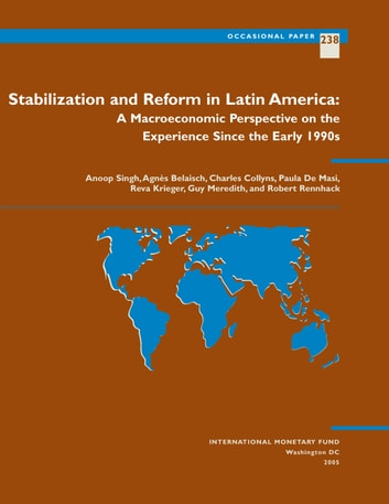 Stabilization and Reform in Latin America: A Macroeconomic Perspective of the Experience Since the 1990s ebook by Agnes Ms. Belaisch,Charles Mr. Collyns,Paula Ms. De Masi,Guy Mr. Meredith,Anoop Mr. Singh,Reva Ms. Krieger,Robert Mr. Rennhack
