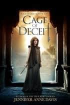 Cage of Deceit - Reign of Secrets, Book 1 ebook by Jennifer Anne Davis