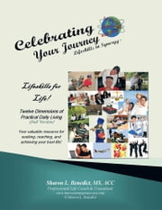 Celebrating Your Journey, Lifeskills in Synergy - 12 Dimensions of Practical Daily Living, Full Version ebook by Sharon L. Benedict, MS, ACC