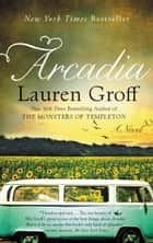 Arcadia ebook by Lauren Groff