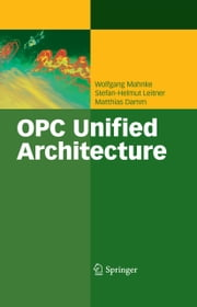 OPC Unified Architecture ebook by Wolfgang Mahnke,Stefan-Helmut Leitner,Matthias Damm