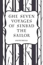 The Seven Voyages of Sinbad the Sailor ebook by Anonymous