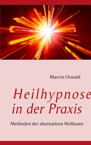 Heilhypnose in der Praxis - Methoden der alternativen Heilkunst ebook by Kobo.Web.Store.Products.Fields.ContributorFieldViewModel