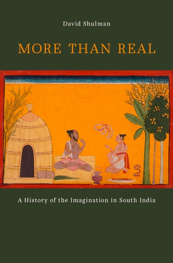More than Real - A History of the Imagination in South India ebook by David Shulman