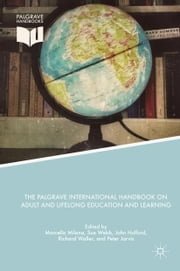 The Palgrave International Handbook on Adult and Lifelong Education and Learning ebook by Richard Waller, John Holford, Sue Webb,...