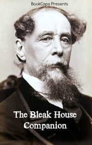 The Bleak House Companion - Includes Study Guide, Historical Context, Biography and Character Index ebook by BookCaps