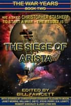 THE SIEGE OF ARISTA - The War Years, Book Two ebook by Christopher Stasheff, Bill Fawcett