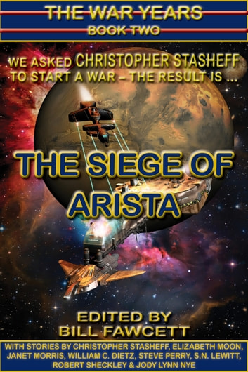 THE SIEGE OF ARISTA - The War Years, Book Two ebook by Christopher Stasheff,Bill Fawcett
