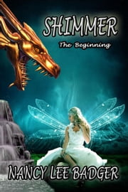Shimmer: The Beginning ebook by Nancy Lee Badger