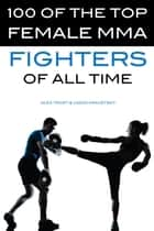 100 of the Top Female MMA Fighters of All Time ebook by alex trostanetskiy