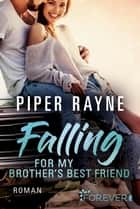 Falling for my Brother's Best Friend - Roman eBook by Piper Rayne, Cherokee Moon Agnew