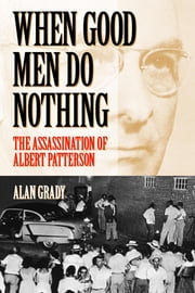 When Good Men Do Nothing - The Assassination Of Albert Patterson ebook by Alan Grady