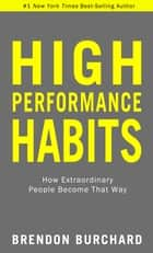 High Performance Habits - How Extraordinary People Become That Way ebook by