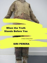 When The Truth Stands Before You ebook by Siri Perera