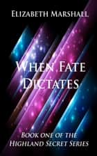 When Fate Dictates ebook by Elizabeth Marshall