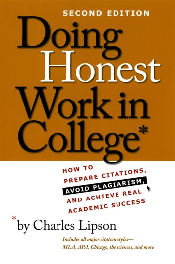Doing Honest Work in College - How to Prepare Citations, Avoid Plagiarism, and Achieve Real Academic Success, Second Edition ebook by Charles Lipson