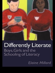 Differently Literate - Boys, Girls and the Schooling of Literacy ebook by Dr Elaine Millard,Elaine Millard