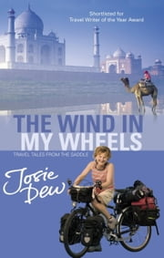 The Wind In My Wheels - Travel Tales from the Saddle ebook by Josie Dew