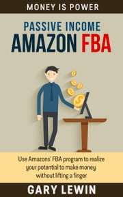 Passive Income : Amazon FBA - MONEY IS POWER, #4 ebook by Gary Lewin