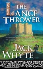 The Lance Thrower ebook by Jack Whyte