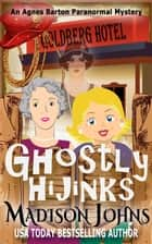 Ghostly Hijinks - An Agnes Barton Paranormal Mystery, #2 ebook by Madison Johns