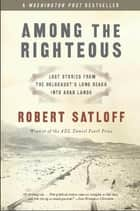 Among the Righteous ebook by Robert Satloff