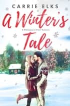 A Winter's Tale - A Shakespeare Sister Christmas Romance ebook by Carrie Elks