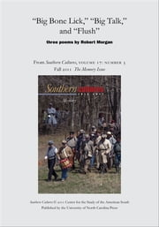 """Big Bone Lick,"" ""Big Talk,"" and ""Flush"" - An article from Southern Cultures 17:3, The Memory Issue ebook by Robert Morgan"