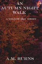An Autumn Night Walk ebook by A.M. Burns
