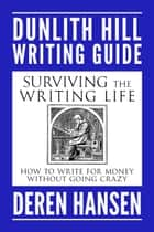 Surviving the Writing Life - How to Write for Money without Going Crazy ebook by Deren Hansen