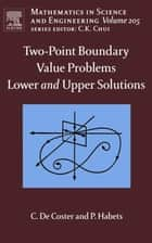 Two-Point Boundary Value Problems: Lower and Upper Solutions ebook by C. De Coster, P. Habets