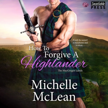 How to Forgive a Highlander - The MacGregor Lairds, Book Four audiobook by Michelle McLean