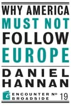 Why America Must Not Follow Europe ebook by Daniel Hannan