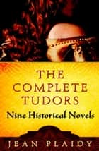 The Complete Tudors ebook by Jean Plaidy