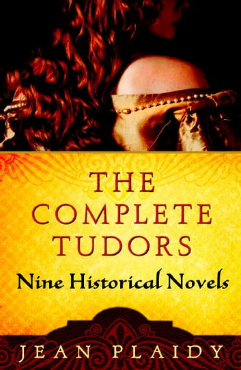 The Complete Tudors - Nine Historical Novels ebook by Jean Plaidy