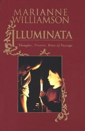 Illuminata - Thoughts, Prayers, Rites of Passage ebook by Marianne Williamson