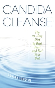 Candida Cleanse - The 21-Day Diet to Beat Yeast and Feel Your Best ebook by Sondra Forsyth