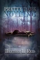 Pretty Dark Nothing ebook by Heather L. Reid