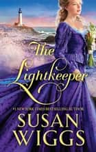 The Lightkeeper - A 19th Century Historical Romance ebook by Susan Wiggs