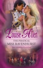 The Piratical Miss Ravenhurst ebook by Louise Allen